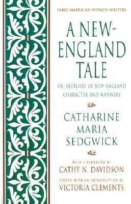 A New-England Tale (https://global.oup.com/academic/product/a-new-england-tale-or-sketches-of-new-england-character-and-manners-9780195093278?cc=us&lang=en&)